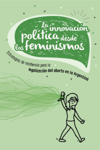 """Estrategias de incidencia para la legalización del aborto en Argentina. """"La innovación política desde los feminismos. Estrategias de incidencia para la legalización del aborto en Argentina"""" es el resultado de una  investigación de Asuntos del Sur y Economía Femini(s)ta, liderada por Cora Ruiz Tena y Mercedes D'Alessandro, en el marco del proyecto SISA Mujeres Activando, acerca del proceso de innovación política que se generó en torno al debate del reconocimiento del derecho al aborto legal, seguro y gratuito."""