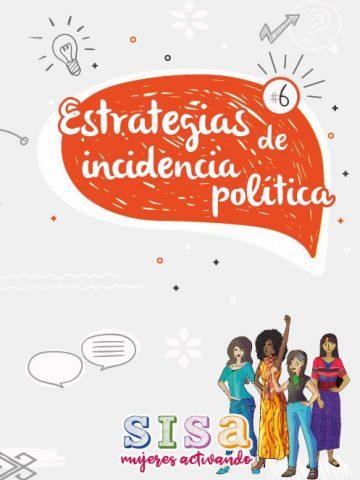 Este es el sexto y último Cuadernillo del programa de formación, y su objetivo es contar con mayores herramientas para la incidencia política. Para ello, el texto se divide en dos secciones.